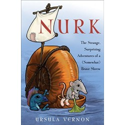Nurk: The Strange, Surprising Adventures of a Somewhat Brave Shrew - Hardcover
